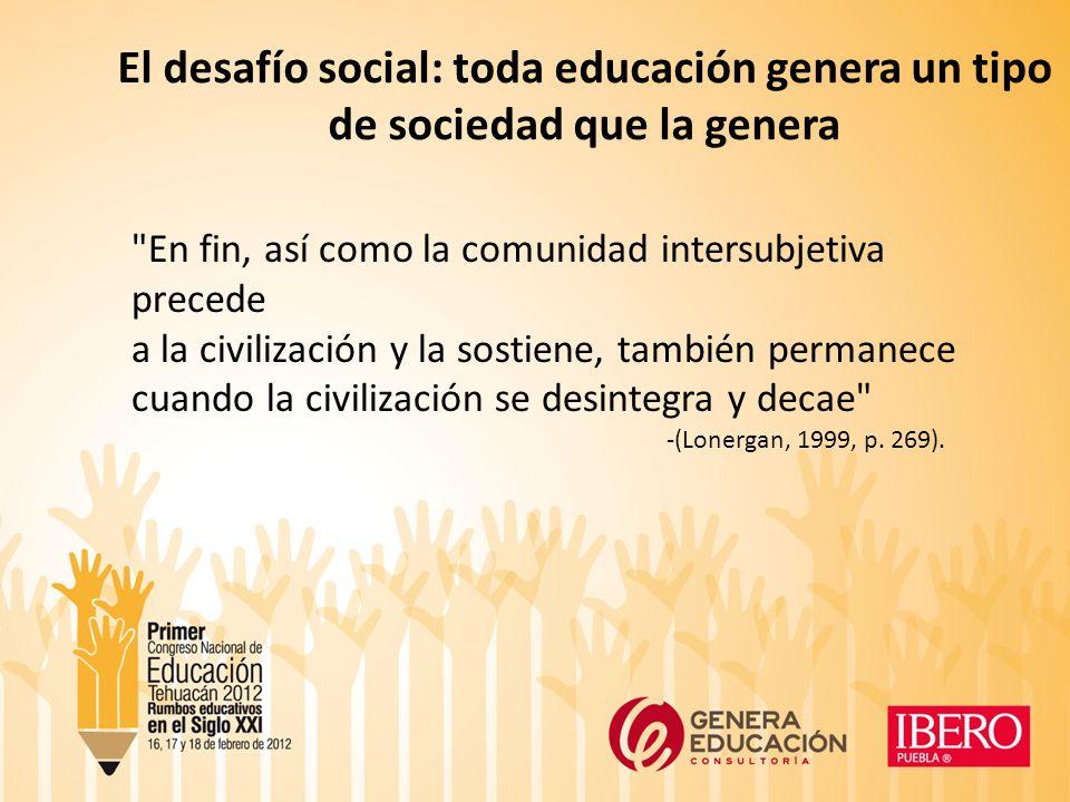 El desafío social: toda educación genera un tipo de sociedad que la genera