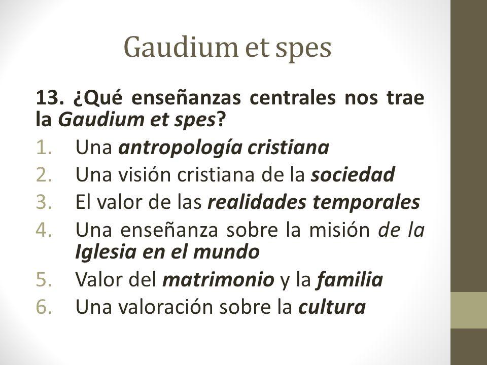 Gaudium et spes 13. ¿Qué enseñanzas centrales nos trae la Gaudium et spes Una antropología cristiana.