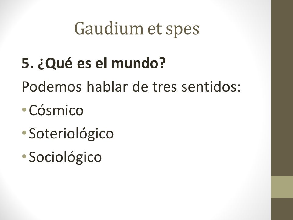 Gaudium et spes 5. ¿Qué es el mundo Podemos hablar de tres sentidos: