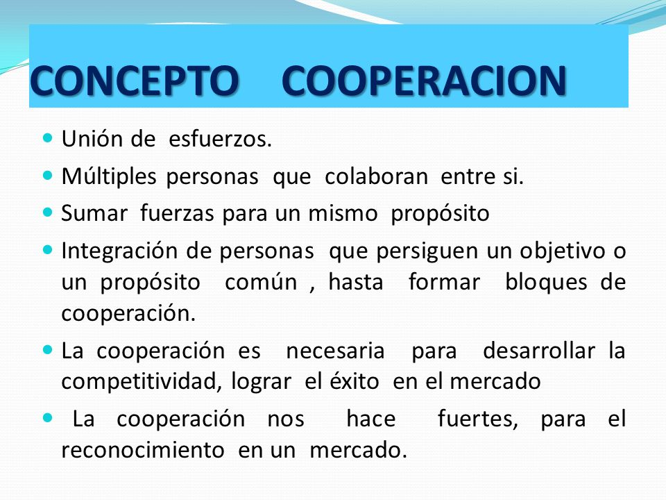 CONCEPTO COOPERACION Unión de esfuerzos.