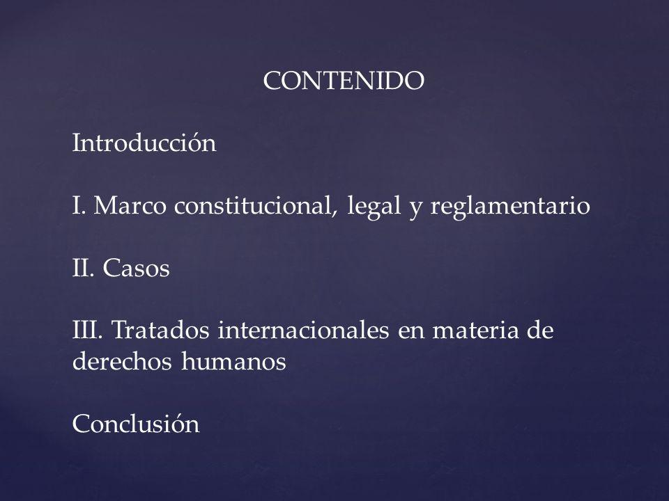 CONTENIDO Introducción. I. Marco constitucional, legal y reglamentario. II. Casos. III. Tratados internacionales en materia de derechos humanos.