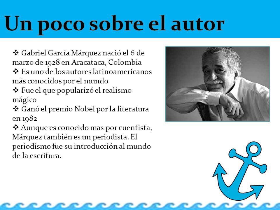 Un poco sobre el autor Gabriel García Márquez nació el 6 de marzo de 1928 en Aracataca, Colombia.