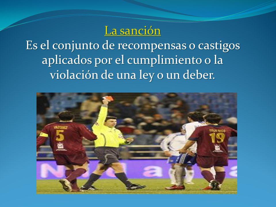 La sanción Es el conjunto de recompensas o castigos aplicados por el cumplimiento o la violación de una ley o un deber.