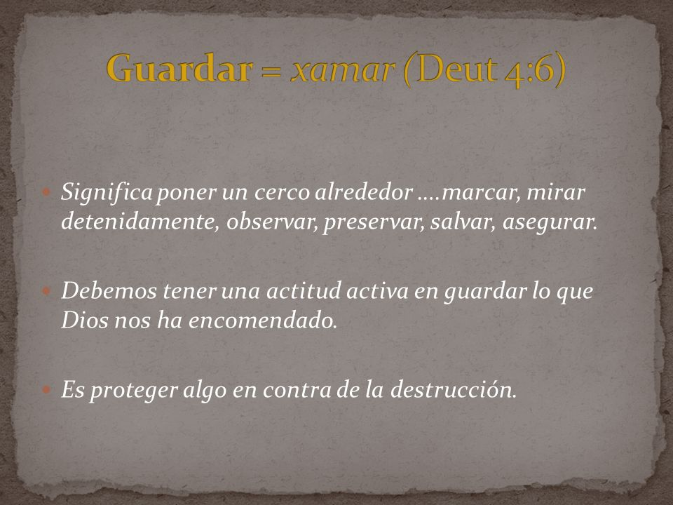 Guardar = xamar (Deut 4:6)