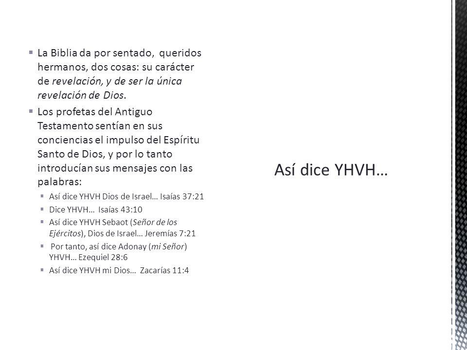 La Biblia da por sentado, queridos hermanos, dos cosas: su carácter de revelación, y de ser la única revelación de Dios.