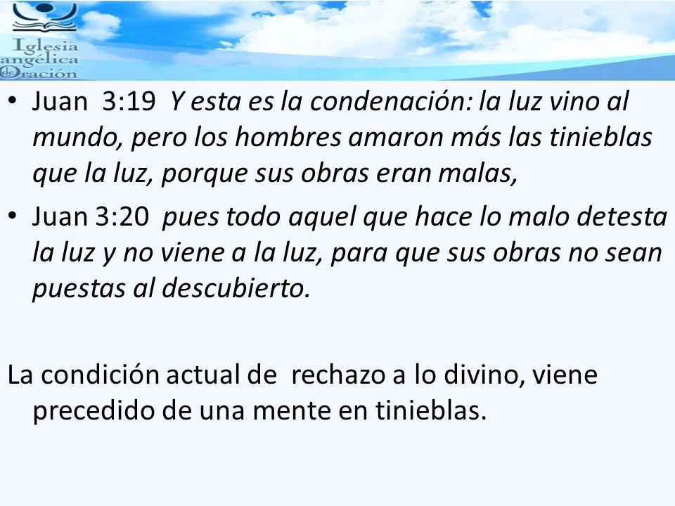 Juan 3:19 Y esta es la condenación: la luz vino al mundo, pero los hombres amaron más las tinieblas que la luz, porque sus obras eran malas,