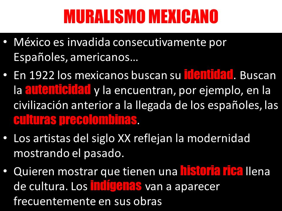 MURALISMO MEXICANO México es invadida consecutivamente por Españoles, americanos…