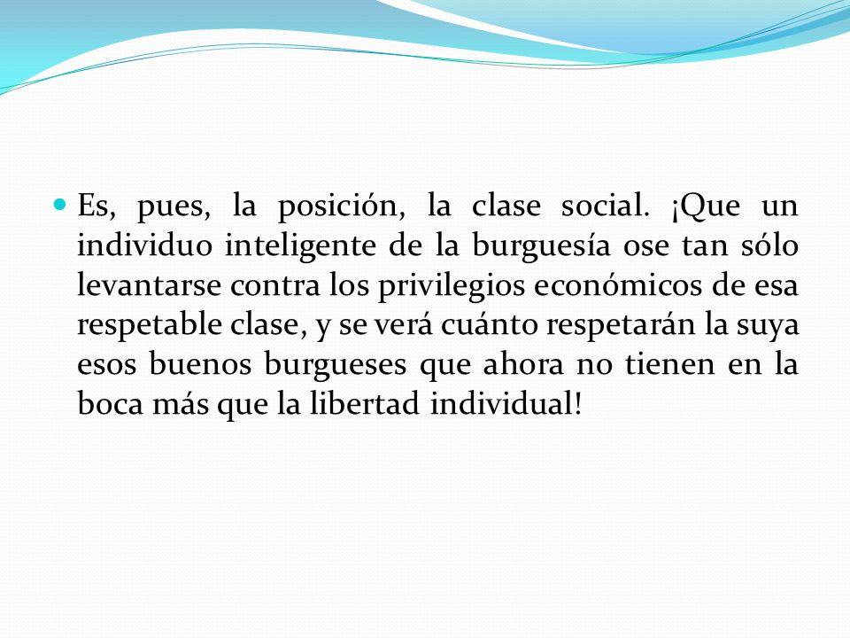 Es, pues, la posición, la clase social