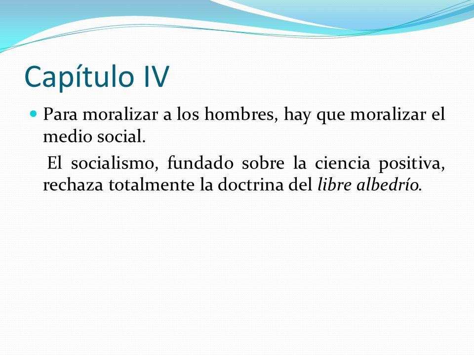 Capítulo IV Para moralizar a los hombres, hay que moralizar el medio social.