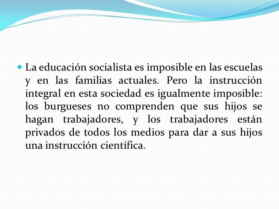 La educación socialista es imposible en las escuelas y en las familias actuales.