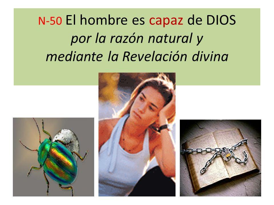 N-50 El hombre es capaz de DIOS por la razón natural y mediante la Revelación divina