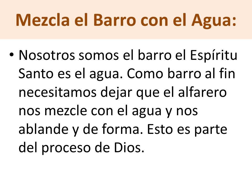 Mezcla el Barro con el Agua: