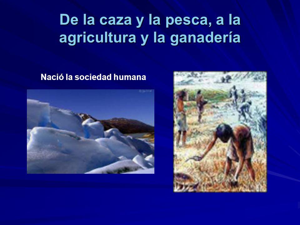 De la caza y la pesca, a la agricultura y la ganadería