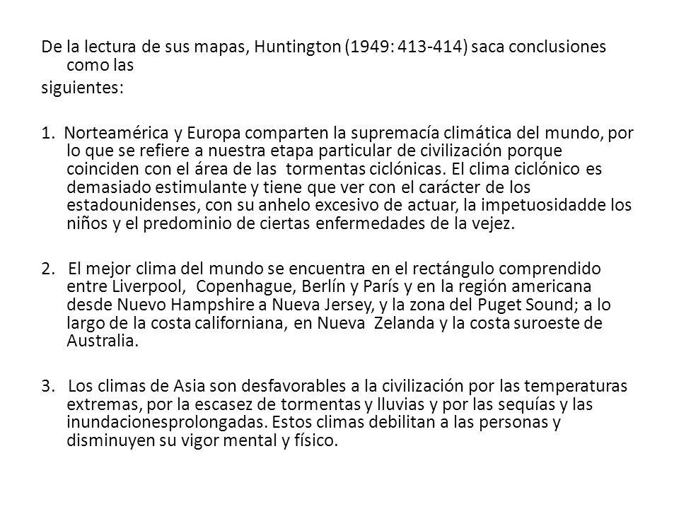 De la lectura de sus mapas, Huntington (1949: 413-414) saca conclusiones como las siguientes: 1.