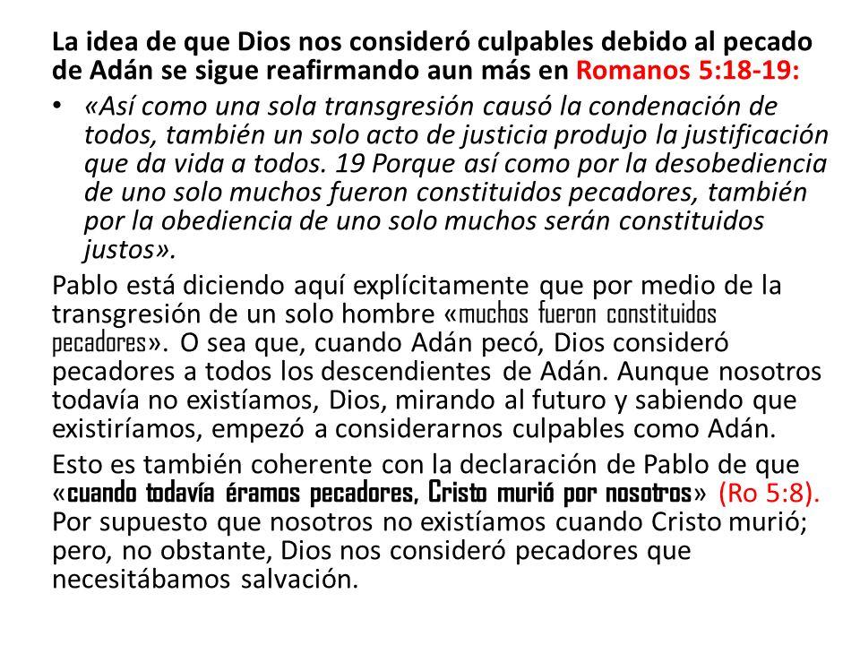La idea de que Dios nos consideró culpables debido al pecado de Adán se sigue reafirmando aun más en Romanos 5:18-19: