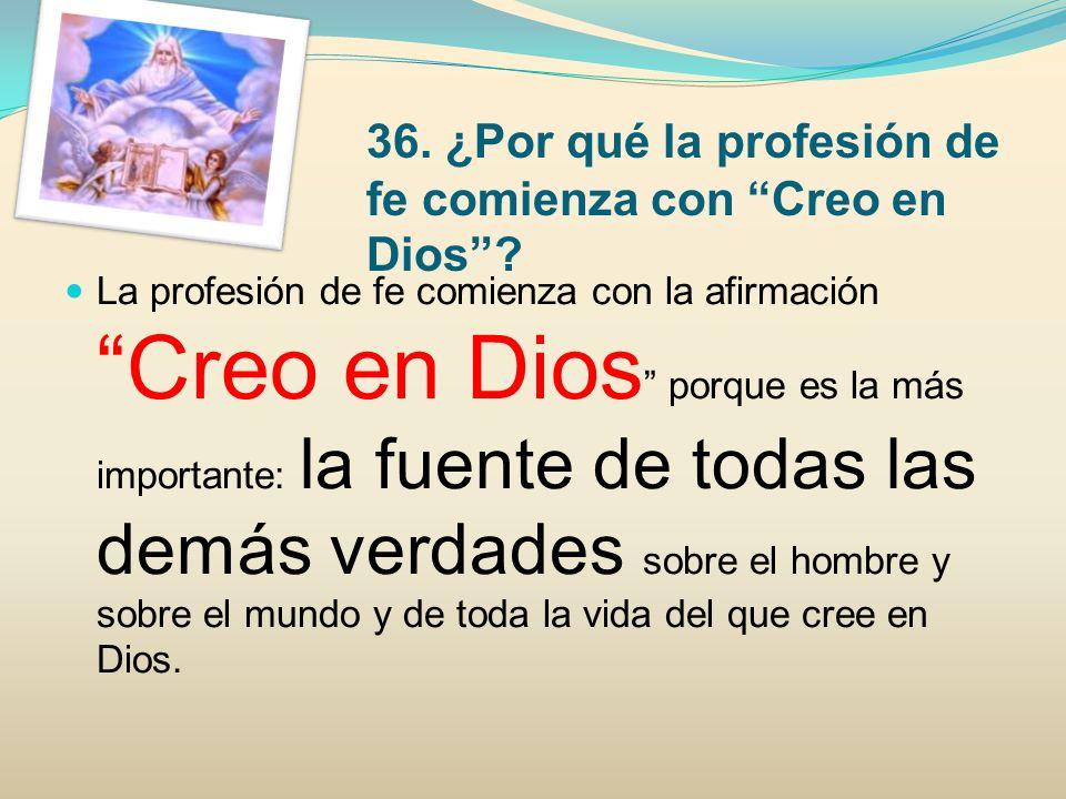 36. ¿Por qué la profesión de fe comienza con Creo en Dios