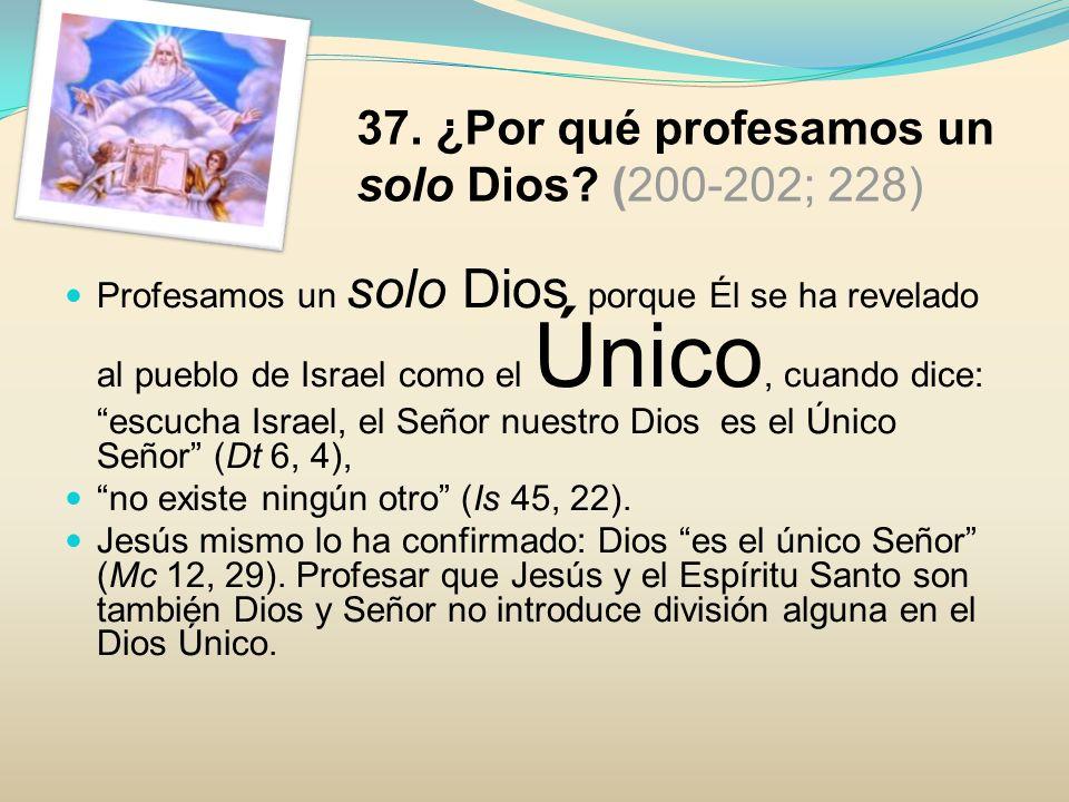 37. ¿Por qué profesamos un solo Dios (200-202; 228)