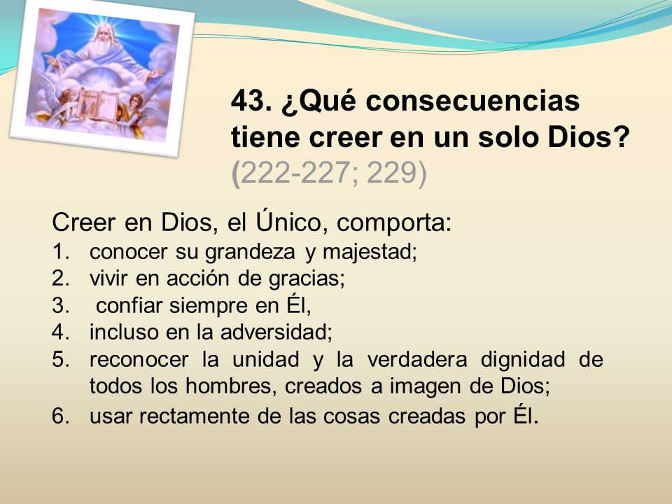 43. ¿Qué consecuencias tiene creer en un solo Dios (222-227; 229)