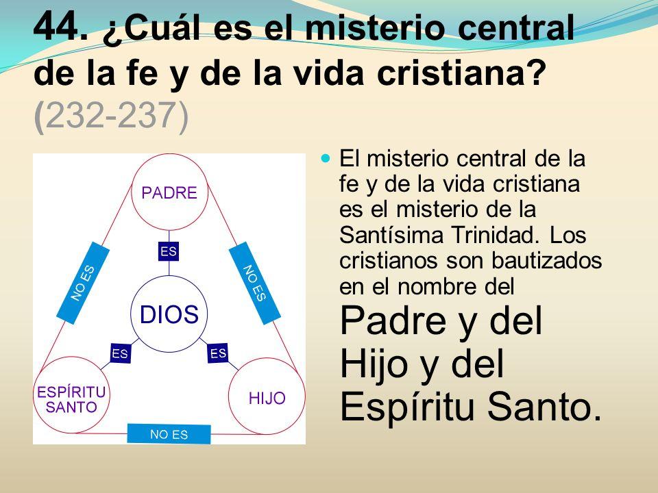 44. ¿Cuál es el misterio central de la fe y de la vida cristiana