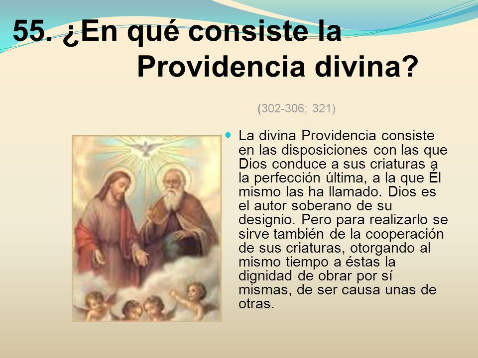 55. ¿En qué consiste la Providencia divina (302-306; 321)