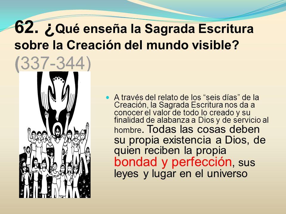 62. ¿Qué enseña la Sagrada Escritura sobre la Creación del mundo visible (337-344)