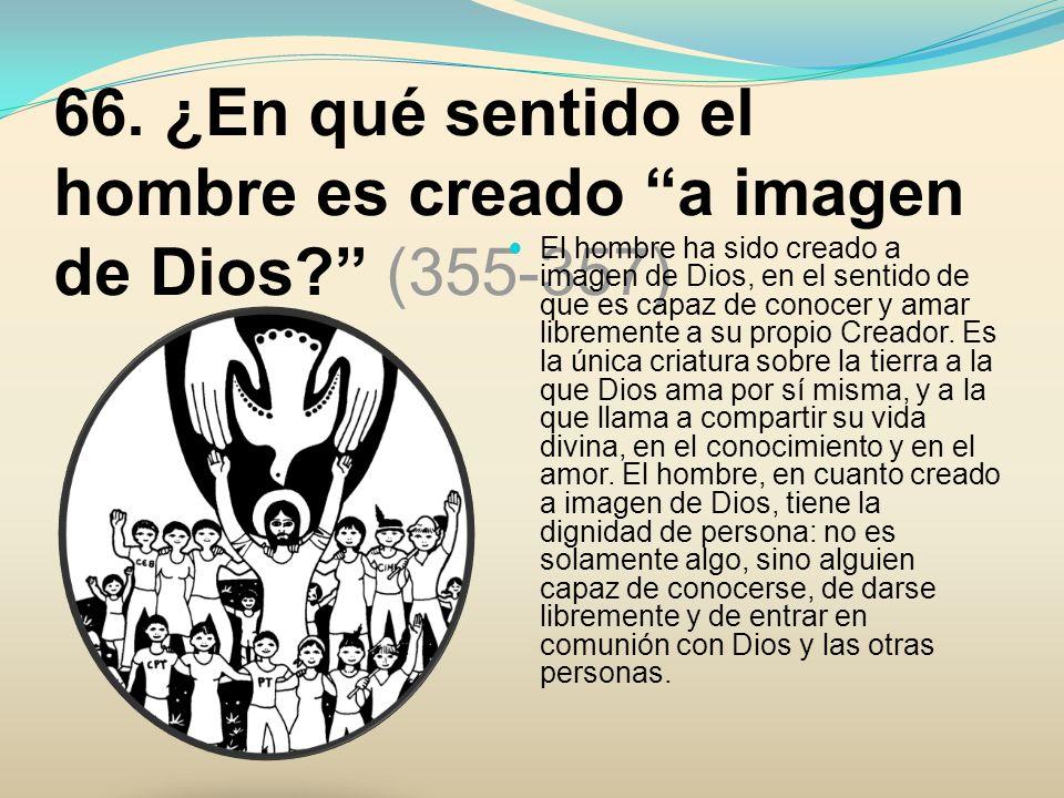 66. ¿En qué sentido el hombre es creado a imagen de Dios (355-357)