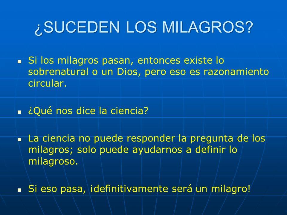¿SUCEDEN LOS MILAGROS Si los milagros pasan, entonces existe lo sobrenatural o un Dios, pero eso es razonamiento circular.