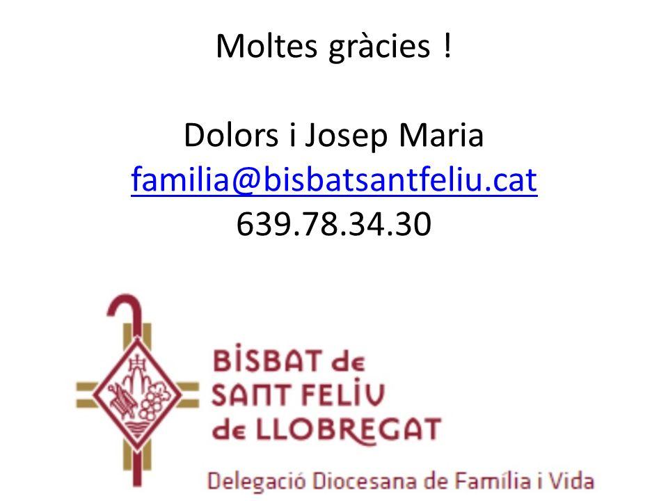 Moltes gràcies ! Dolors i Josep Maria familia@bisbatsantfeliu.cat 639.78.34.30