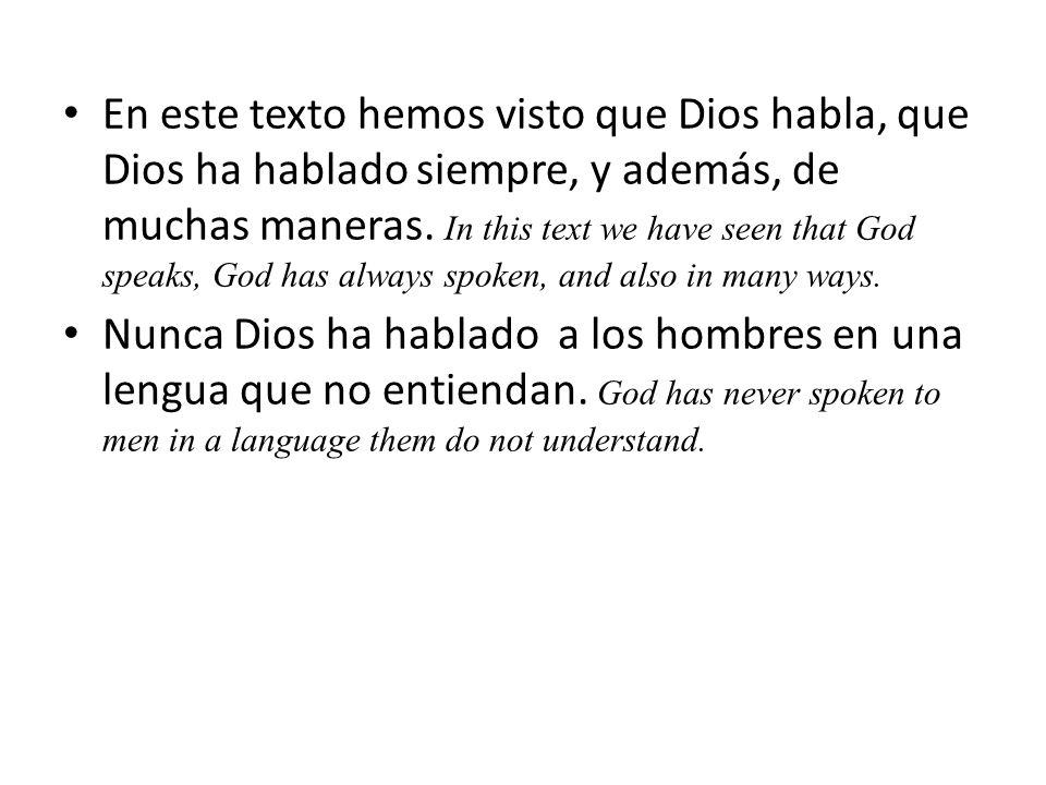 En este texto hemos visto que Dios habla, que Dios ha hablado siempre, y además, de muchas maneras. In this text we have seen that God speaks, God has always spoken, and also in many ways.