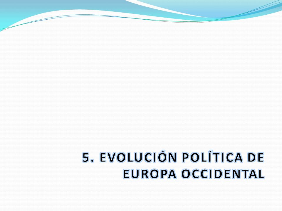 5. EVOLUCIÓN POLÍTICA DE EUROPA OCCIDENTAL