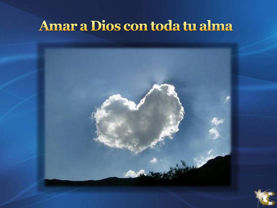 Amar a Dios con toda tu alma