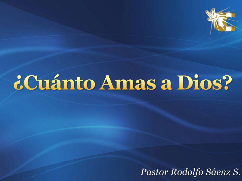¿Cuánto Amas a Dios Pastor Rodolfo Sáenz S.