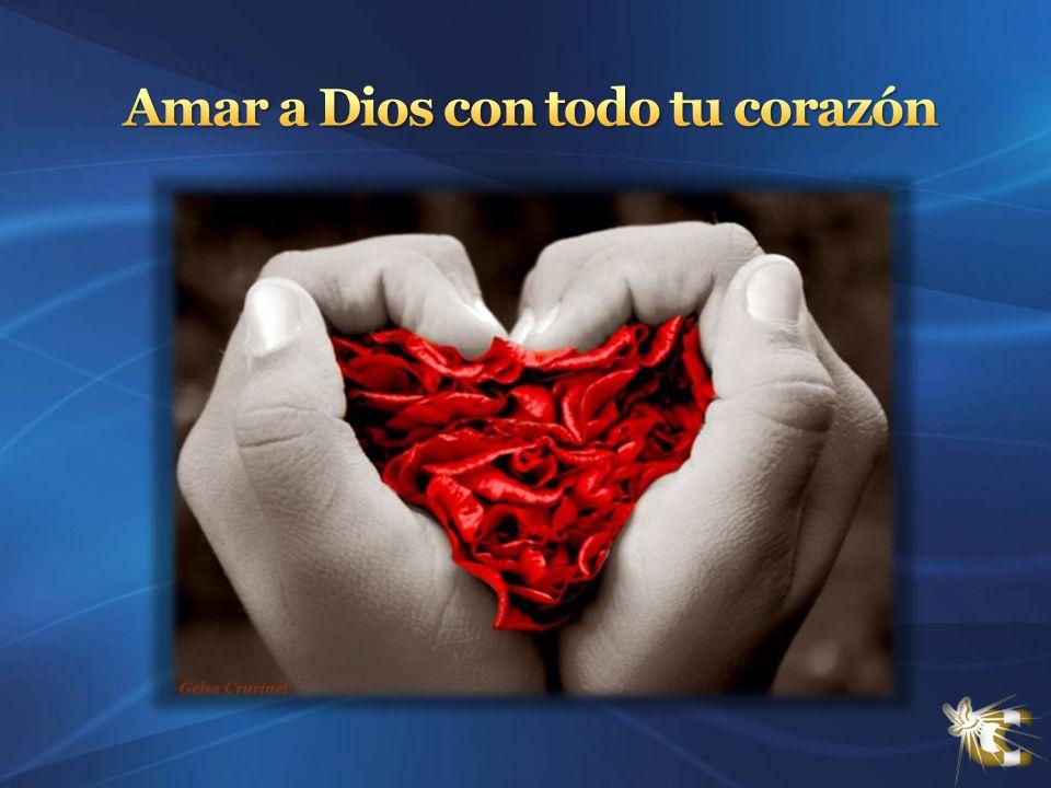 Amar a Dios con todo tu corazón
