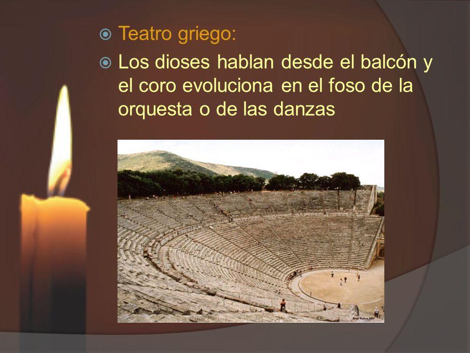 Teatro griego: Los dioses hablan desde el balcón y el coro evoluciona en el foso de la orquesta o de las danzas.