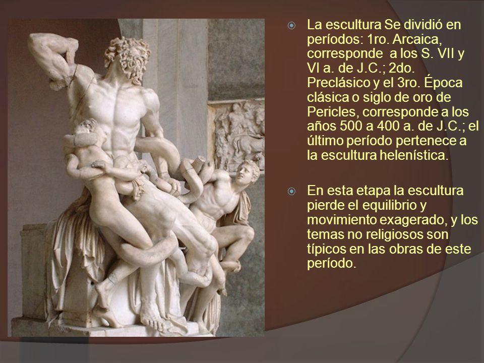 La escultura Se dividió en períodos: 1ro. Arcaica, corresponde a los S