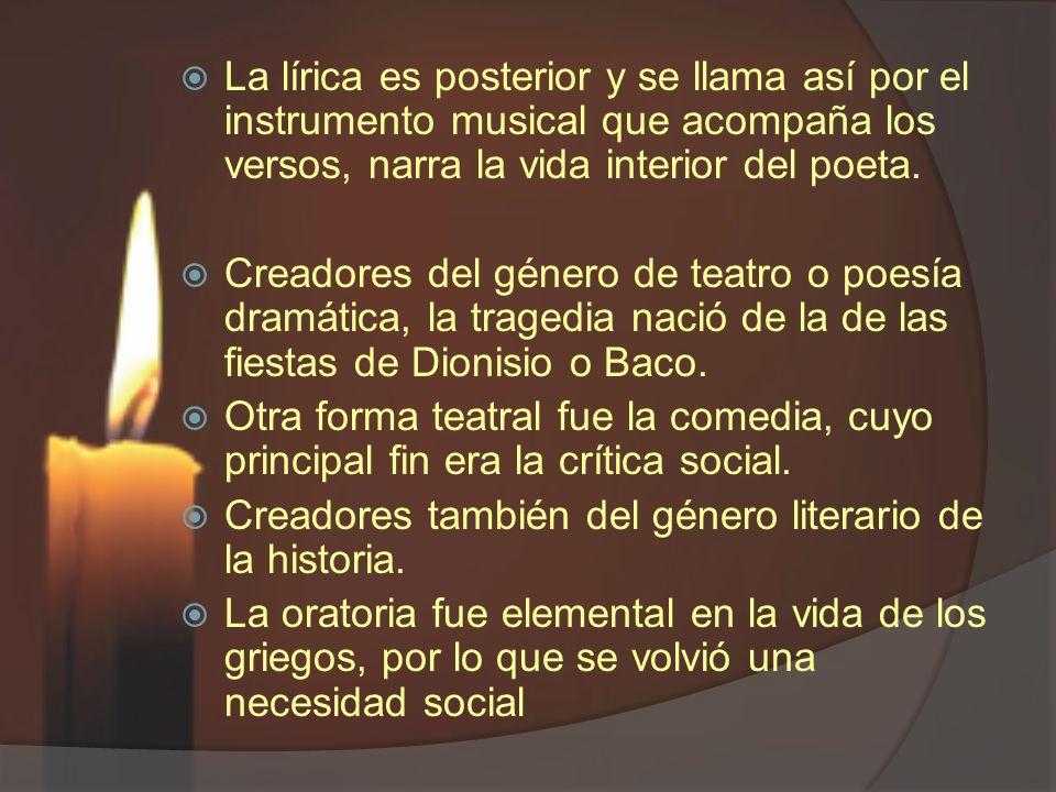 La lírica es posterior y se llama así por el instrumento musical que acompaña los versos, narra la vida interior del poeta.