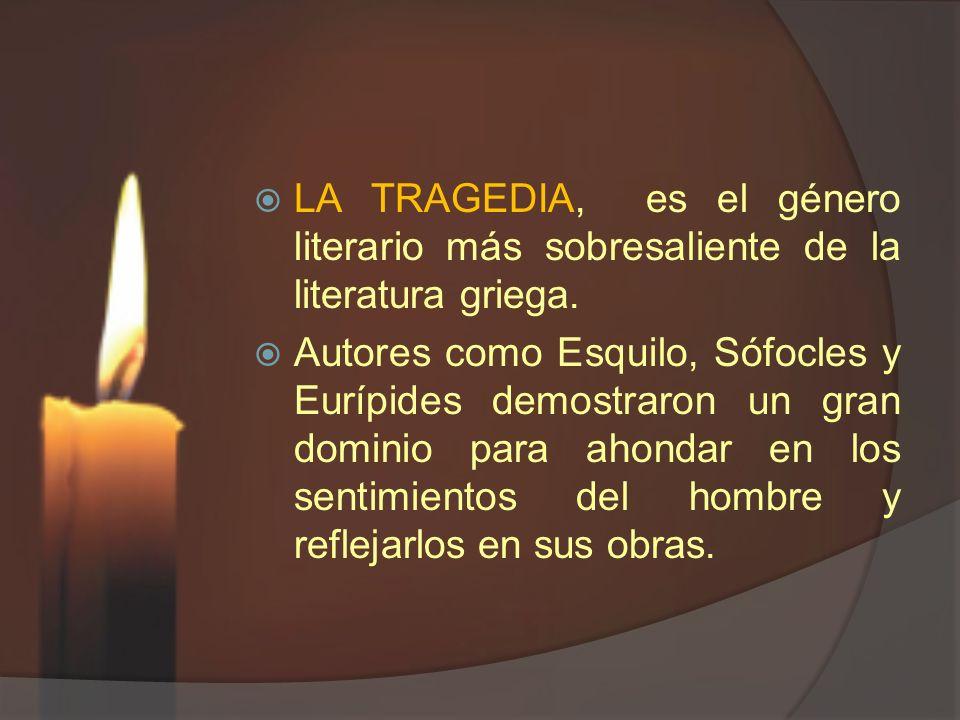 LA TRAGEDIA, es el género literario más sobresaliente de la literatura griega.