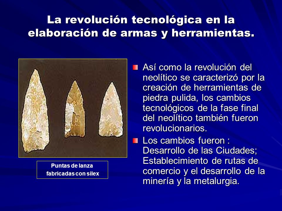 La revolución tecnológica en la elaboración de armas y herramientas.