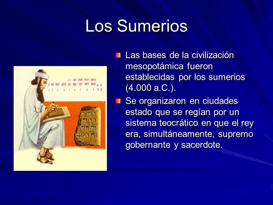 Los Sumerios Las bases de la civilización mesopotámica fueron establecidas por los sumerios (4.000 a.C.).