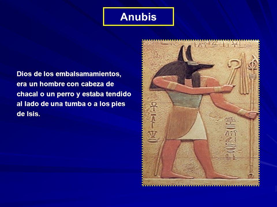 Anubis Dios de los embalsamamientos, era un hombre con cabeza de