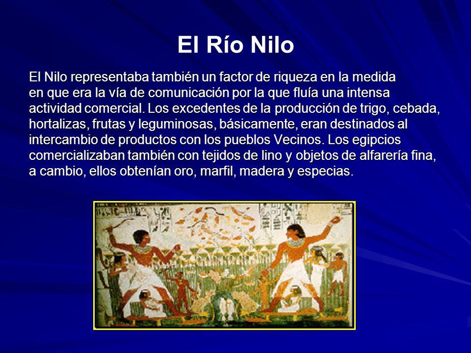 El Río Nilo El Nilo representaba también un factor de riqueza en la medida. en que era la vía de comunicación por la que fluía una intensa.