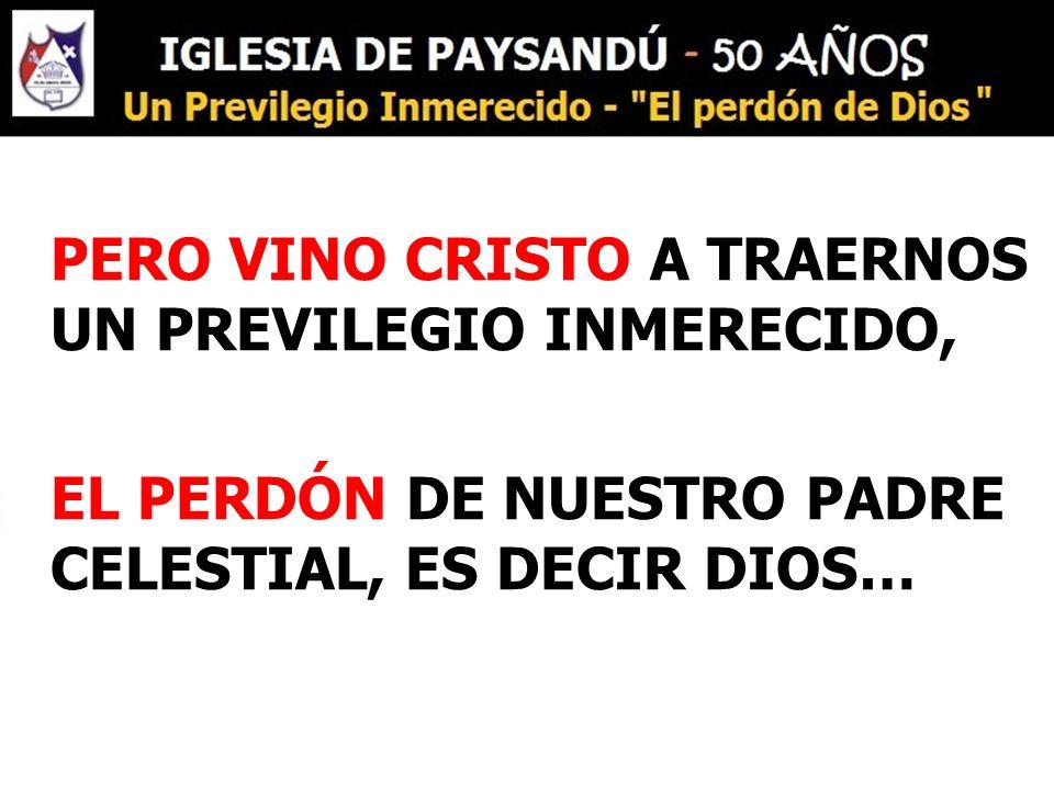 EL PERDÓN DE NUESTRO PADRE CELESTIAL, ES DECIR DIOS…