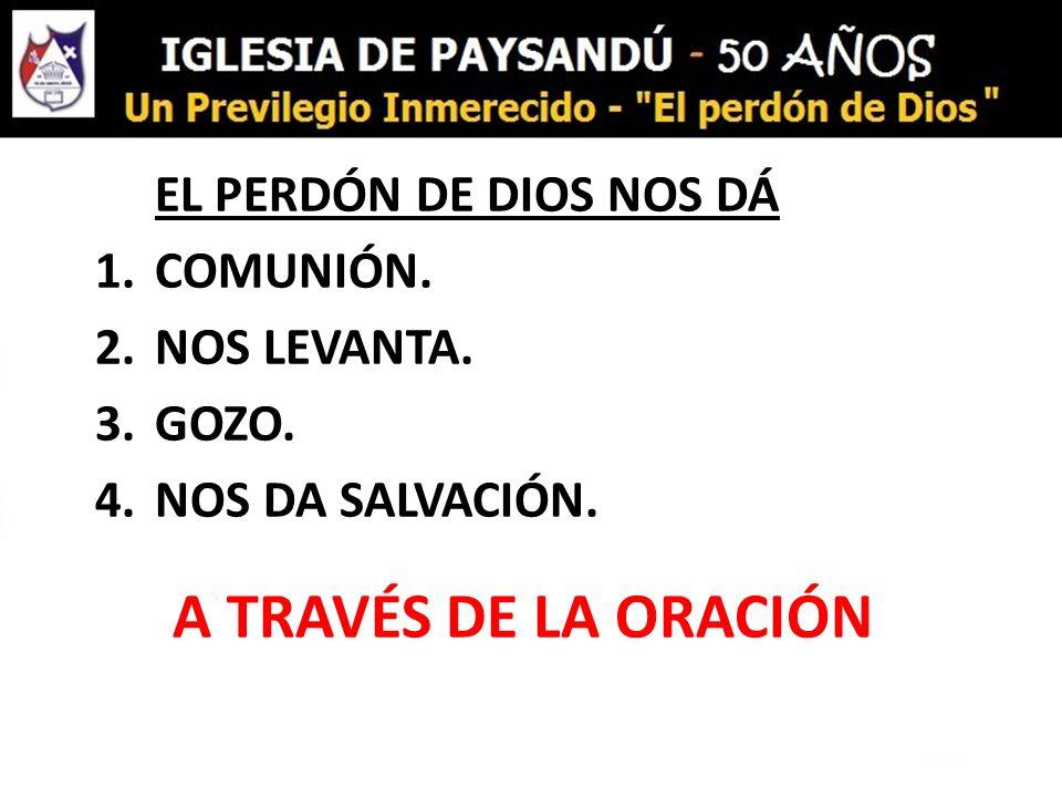 A TRAVÉS DE LA ORACIÓN COMUNIÓN. NOS LEVANTA. GOZO. NOS DA SALVACIÓN.