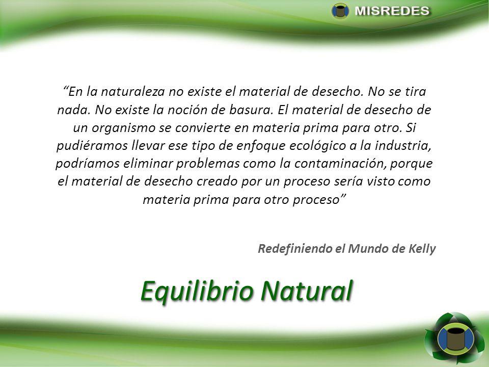 En la naturaleza no existe el material de desecho. No se tira nada