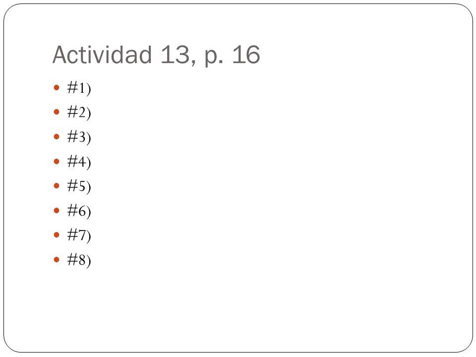 Actividad 13, p. 16 #1) #2) #3) #4) #5) #6) #7) #8)