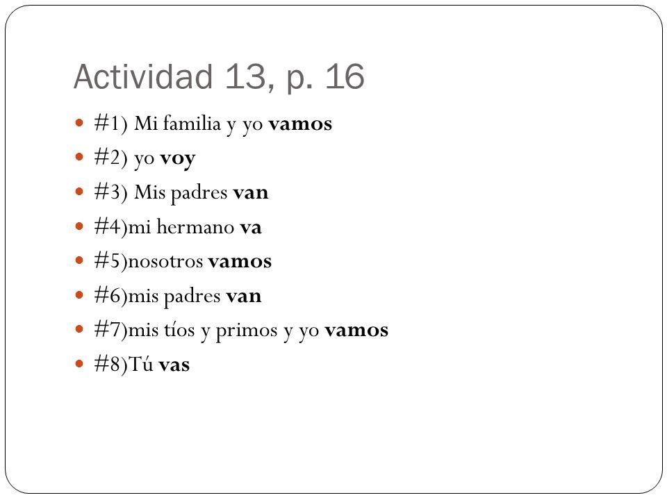 Actividad 13, p. 16 #1) Mi familia y yo vamos #2) yo voy