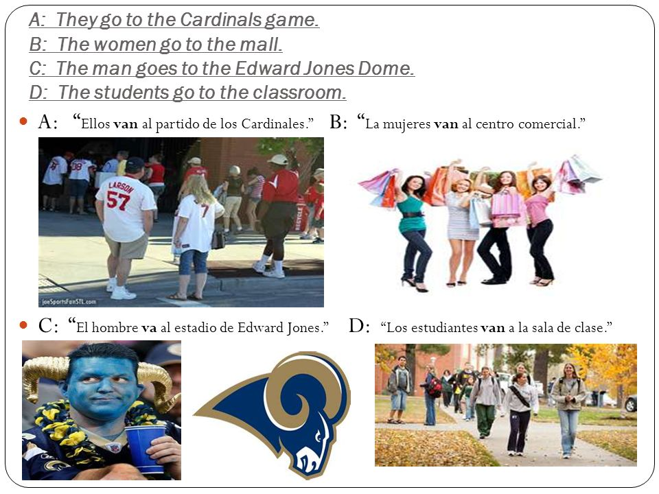 A: They go to the Cardinals game. B: The women go to the mall