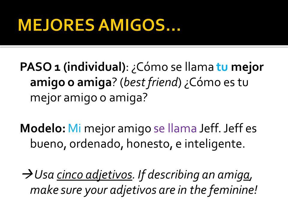 MEJORES AMIGOS… PASO 1 (individual): ¿Cómo se llama tu mejor amigo o amiga (best friend) ¿Cómo es tu mejor amigo o amiga