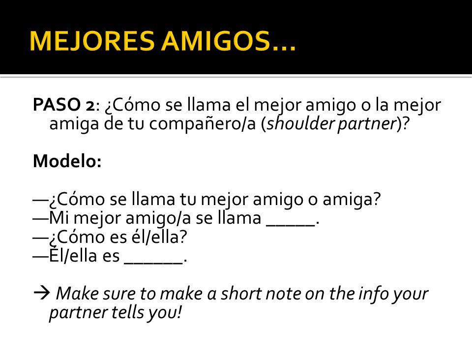 MEJORES AMIGOS… PASO 2: ¿Cómo se llama el mejor amigo o la mejor amiga de tu compañero/a (shoulder partner)