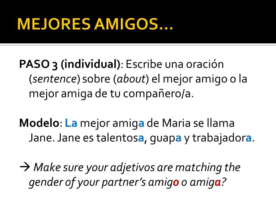MEJORES AMIGOS…PASO 3 (individual): Escribe una oración (sentence) sobre (about) el mejor amigo o la mejor amiga de tu compañero/a.